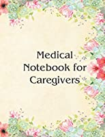 Medical Notebook for Caregivers: A book to keep track of your parents' medical needs from a distance or close by