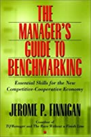 The Manager's Guide to Benchmarking: Essential Skills for the Competitive-Cooperative Economy (Jossey Bass Business & Management Series)