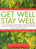 Get Well, Stay Well: How to Beat Persistent Congestion and Infection for Good (Thorsons Directions for Life)