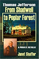 Thomas Jefferson: From Shadwell to Poplar Forest: a Private Retreat