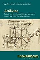 Artificios: Technik und Erfindungsgeist in der spanischen Literatur und Kultur der Fruehen Neuzeit