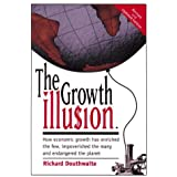 The Growth Illusion: How Economic Growth Has Enriched the Few, Impoverished the Many and Endangered the Planet