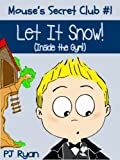 Mouse's Secret Club #1: Let It Snow (Inside the Gym!) (a fun short story for children ages 9-12) (English Edition)