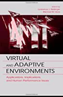 Virtual and Adaptive Environments: Applications, Implications, and Human Performance Issues