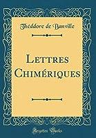 Lettres Chimériques (Classic Reprint)