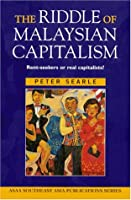 The Riddle of Malaysian Capitalism: Rent-Seekers or Real Capitalists? (Asian Studies Association of Australia Series)
