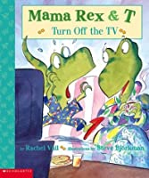 Turn Off the TV (Mama Rex and T)