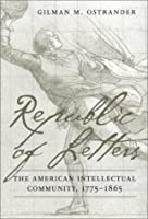 Republic of Letters: The American Intellectual Community, 1775-1865