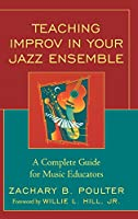Teaching Improv in Your Jazz Ensemble: A Complete Guide for Music Educators