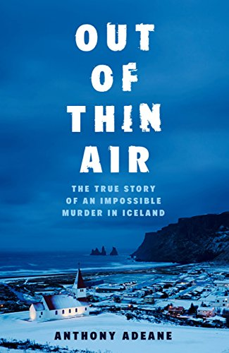 Out of Thin Air: The True Story Of An Impossible Murder In Iceland (English Edition)