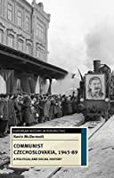 Communist Czechoslovakia, 1945-89: A Political and Social History (European History in Perspective)