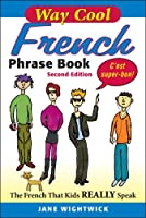 Way Cool French Phrase Book, 2nd Edition: The French that Kids Really Speaks!