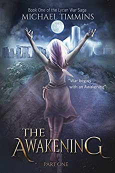 THE AWAKENING:  Part One (The Lycan War Saga Book 1) by [Timmins, Michael]