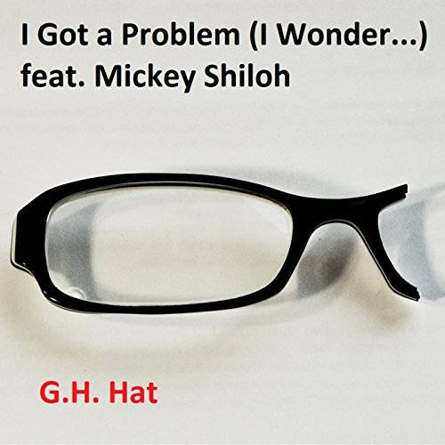 I Got a Problem (I Wonder...) [feat. Mickey Shiloh]