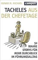 Tacheles aus der Chefetage: 50 wahre Storys fuer mehr Durchblick im Fuehrungsalltag