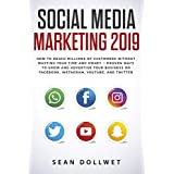 Social Media Marketing 2019: How to Reach Millions of Customers Without Wasting Time and Money - Proven Ways to Grow Your Business on Instagram, YouTube, Twitter, and Facebook (English Edition)