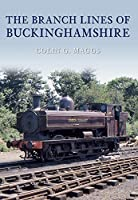 The Branch Lines of Buckinghamshire (Branch Lines of ...)