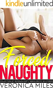Forced Naughty Collection of 150 Rough Dirty Taboo Erotic Sex Stories (English Edition)