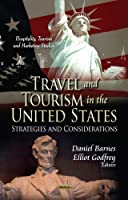 Travel and Tourism in the United States: Strategies and Considerations (Hospitality, Tourism and Marketing Studies; Tourism and Hospitality Development and Management)