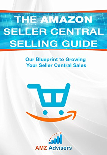 The Amazon Seller Central Selling Guide: Our Blueprint to Growing Your Seller Central Sales (Selling on Amazon) (English Edition)