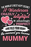 The world's best kept secret a wondrous crazily delightful & amazingly perfect love fills your heart the moment you become: Perfect For Mother's Day Gifts, Mummy, stepmother, Grandmother | Moms Memoirs Log, Daily Routine book for mom (6x9 120 pages))
