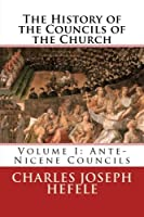 The History of the Councils of the Church: Volume I: Ante-Nicene Councils [並行輸入品]