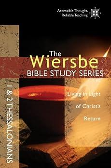 The Wiersbe Bible Study Series: 1 & 2 Thessalonians: Living in Light of Christ's Return by [Wiersbe, Warren W.]