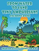 From Water to Land: Tiny Amphibians Coloring Book
