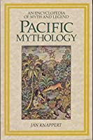 Pacific Mythology: An Encyclopedia of Myth and Legend (World Mythology S.)