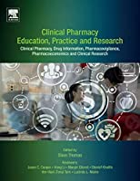 Clinical Pharmacy Education, Practice and Research: Clinical Pharmacy, Drug Information, Pharmacovigilance, Pharmacoeconomics and Clinical Research