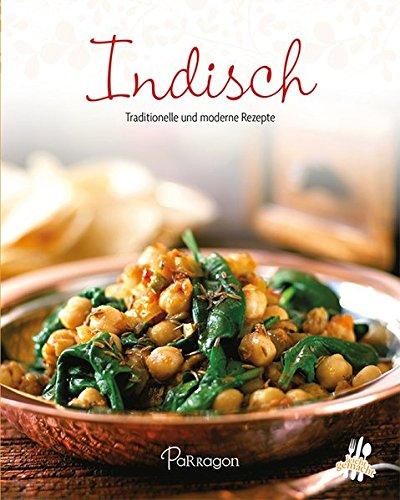 Indisch: Traditionelle und moderne Rezepte