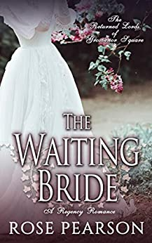 The Waiting Bride: A Regency Romance: The Returned Lords of Grosvenor Square (Book 1) by [Pearson, Rose]