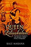 Queen Liliuokalani: The Hawaiian Kingdom's Last Monarch, Hawaii History, A Biography (Hawaiian Monarchy Book 2) (English Edition)