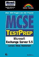 MCSE Testprep Microsoft Exchange Server 5.5. Lernen. Ueben. Bestehen