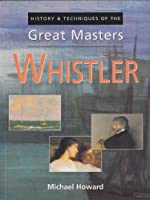 Whistler (History & Techniques of the Great Masters)