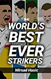 The World's Best Ever Strikers ...And What You Could Learn From Them (English Edition)