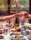Food For Friends: Simply Delicious Menus For Easy Entertaining 画像
