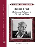 Critical Companion to Robert Frost: A Literary Reference to His Life And Work (Critical Companion To...)