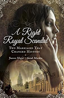 A Right Royal Scandal: Two Marriages That Changed History by [Major, Joanne, Murden, Sarah]