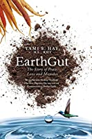 EarthGut: The Story of Peace, Love and Microbes: The journey into Healing Disorders, Digestive Dis-ease and our Reconnection to Mother Earth