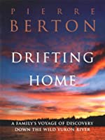 Drifting Home: A Family's Voyage of Discover Down the Wild Yukon River