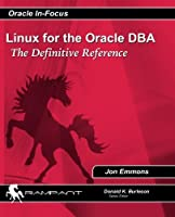 Linux for the Oracle Dba: The Definitive Reference (Oracle In-focus Series)