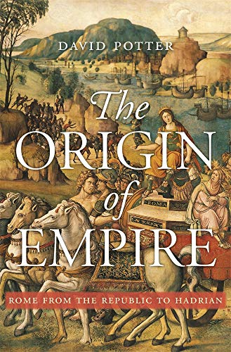 Download The Origin of Empire: Rome from the Republic to Hadrian (History of the Ancient World) 0674659678