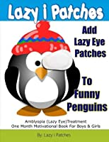 Add Lazy Eye Patches To Funny Penguins: Amblyopia (Lazy Eye) Treatment One Month Motivational Book For Boys & Girls [並行輸入品]