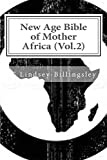 New Age Bible of Mother Africa (Vol.2): Black Consciousness, Ancient Alien Gods, Metaphysics, Kemetic Spirituality & African Origins of Civilization  (English Edition)