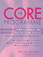 The Core Programme: Fifteen Minutes Excercise A Day That Can Change Your Life