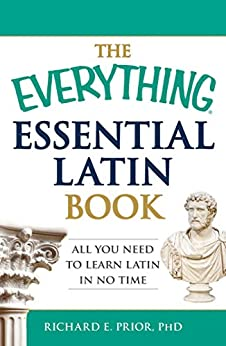 The Everything Essential Latin Book: All You Need to Learn Latin in No Time (Everything®) by [Prior, Richard E]