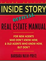Inside Story: Official Real Estate Manual : For New Agents Who Don't Know How, and Old Agents Who Know How, but Don't