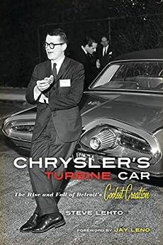 Chrysler's Turbine Car: The Rise and Fall of Detroit's Coolest Creation by [Lehto, Steve, Leno, Jay]