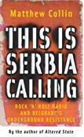 This Is Serbia Calling: Rock 'N' Roll Radio and Belgrade's Undergound Resistance